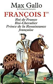François Ier : roi de France, roi-chevalier, prince de la Renaissance française, 1494-1547 : récit