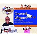 Covered Wagons: Hands-On Projects about America's Westward Expansion (Great Social Studies Projects)