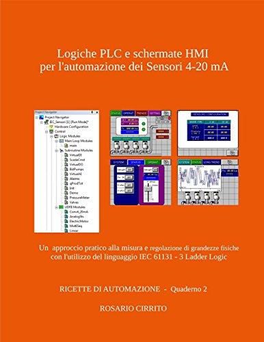 Logiche PLC e schermate HMI per l'automazione dei Sensori 4-20 mA: Un  approccio pratico alla misura e regolazione di grandezze fisiche con l'utilizzo ... DI AUTOMAZIONE Vol. 2) (Italian Edition) ()