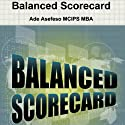 Balanced Scorecard Audiobook by Ade Asefeso MCIPS MBA Narrated by Barbara H. Scott