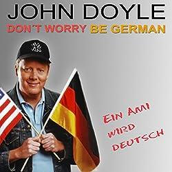Don't worry, be German! Ein Ami wird deutsch
