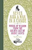 Never Kiss a Man in a Canoe is a fascinating glimpse into our social past and harks back to a time when agony aunts played a pivotal role in society, advising men and women on love, sex, relationships and other taboo subjects. From adv...