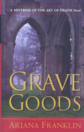 Read Online Grave Goods (A Mistress of the Art of Death Novel) PDF