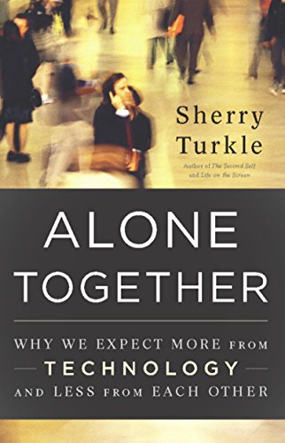 Alone Together: Why We Expect More from Technology and Less from Each Other