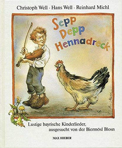 Sepp Depp Hennadreck: Lustige bayrische Kinderlieder ausgesucht von der Biermösl Blosn. Liederbuch.