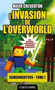 Les Aventures de Gameknight999, tome 1 : L'Invasion de l'Overworld par Mark Cheverton