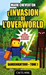 Les Aventures de Gameknight999, tome 1 : L'Invasion de l'Overworld par Cheverton