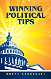 Winning Political Tips : Over 400 proven tactics and techniques to help you win your next Election, , 097977991X
