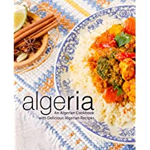 Algeria: An Algerian Cookbook with Delicious Algerian Recipes (2nd Edition)