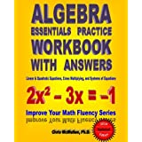 Algebra Essentials Practice Workbook with Answers:  Linear & Quadratic Equations, Cross Multiplying, and Systems of Equations: Improve Your Math Fluency Series