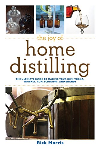 The Joy of Home Distilling: The Ultimate Guide to Making Your Own Vodka, Whiskey, Rum, Brandy, Moonshine, and More (The Joy of Series) by [Morris, Rick]