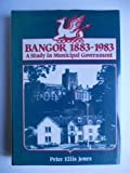 Bangor 1883-1983 : A Study in Municipal Government, Ellis Jones, Peter, 0708309097