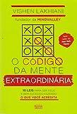 O código da mente extraordinária: 10 leis para ser feliz e bem-sucedido fazendo o que você acredita