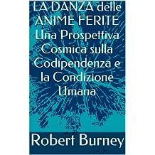 LA DANZA delle ANIME FERITE Una Prospettiva Cosmica sulla Codipendenza e la Condizione Umana (Italian Edition)