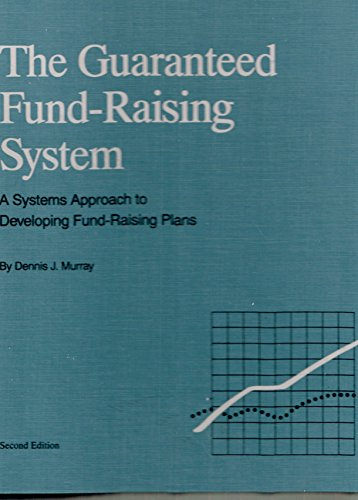 The Guaranteed Fund-Raising System: A Systems Approach to Planning and Controlling Fund Raising (Fund-Raising Series)