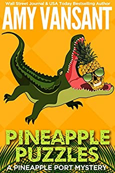 Pineapple Puzzles: A Pineapple Port Mystery: Book Three (Pineapple Port Mysteries 3) by [Vansant, Amy]