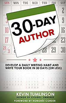 30-Day Author: Develop a Daily Writing Habit and Write Your Book in 30 Days (or Less) (Wordslinger) by [Tumlinson, Kevin]