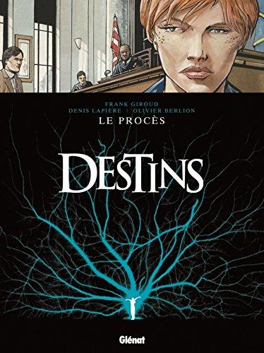 Destins, Tome 9 : Le Procès Album – 12 janvier 2011 Frank Giroud Denis Lapière Olivier Berlion Glénat BD