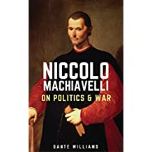 Niccolò Machiavelli On Politics & War