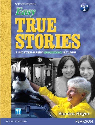 Easy True Stories: A Picture-Based Beginning Reader (Level 2) (2nd Edition) (Easy True Stories: A Picture-Based Beginner Reader)
