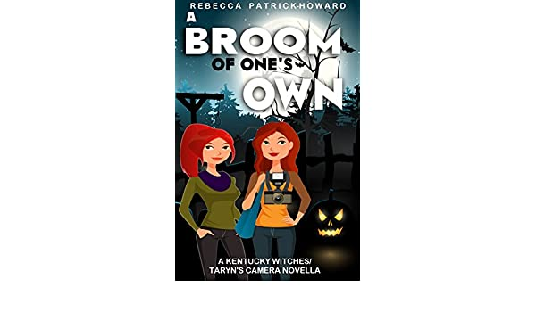A broom of ones own a taryns camera kentucky witches a broom of ones own a taryns camera kentucky witches crossover paranormal cozy ebook rebecca patrick howard amazon kindle store fandeluxe PDF