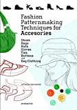 img - for Fashion Patternmaking Techniques for Accessories: Shoes, Bags, Hats, Gloves, Ties, Buttons, and Dog Clothing book / textbook / text book