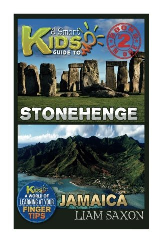 A Smart Kids Guide To STONEHENGE AND JAMAICA: A World Of Learning At Your Fingertips