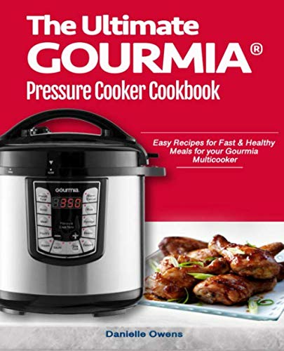 The Ultimate GOURMIA® Pressure Cooker Cookbook: Easy Recipes for Fast & Healthy  Meals for your Gourmia  Multicooker