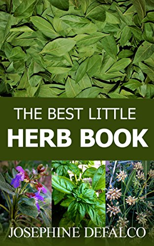 The Best Little Herb Book: How to Grow, Preserve, and Enjoy Culinary Herbs (The Best Little Organic Farm Books Book 2) by Josephine DeFalco