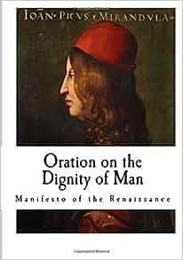 in the essay on the dignity of man pico della mirandola Giovanni pico della mirandola oration on the dignity of man: a new translation and commentary eds francesco borghesi, michael papio, and massimo riva.