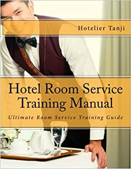 Hotel Room Service Training Manual: Hotelier Tanji: 9781534655645 ...