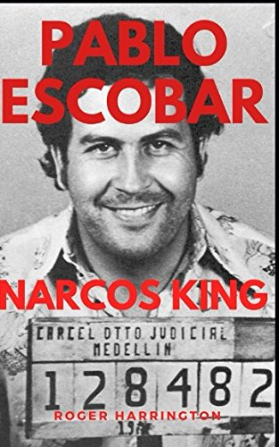 PABLO ESCOBAR: NARCOS KING: The World's Most Infamous Gangster