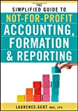 The Simplified Guide to Not-for-Profit Accounting, Formation and Reporting, Laurence Scot, 0470575441