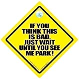 If You Think This Is Bad Just Wait Until You See Me Park Car Sign, Car Sign, Bumper Sticker, Baby on Board, Driving Sign, Automobile Sign, Vehicle Sign, , baby on board, Novelty Car Sign, Parking, Joke Sign, Fun Sign, Tailgating sign (711)