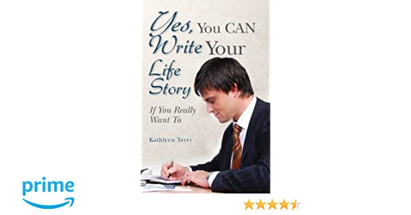 Yes,You CAN Write Your Life Story: If You Really Want To
