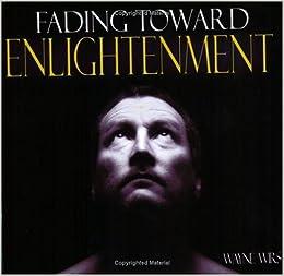 Hasil gambar untuk Fading Toward Enlightenment oleh Wayne Wirs