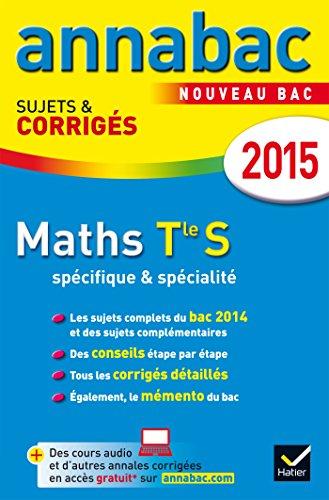 Annales Annabac 2015 Maths Tle S spécifique & spécialité : sujets et corrigés du bac -