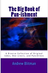 The Big Book of Pun-ishment: A Diverse Collection of Original Jokes, One-Liners, and Punchlines Kindle Edition