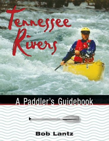Paddler Series - Tennessee Rivers: A Paddler'S Guidebook (Outdoor Tennessee Series)