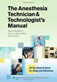 The Anesthesia Technician and Technologist's Manual : All You Need to Know for Study and Reference, Woodworth, Glenn and Kirsch, Jeffrey R., 1451142668