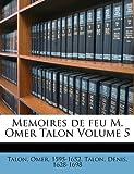 Memoires de Feu M Omer Talon, Talon Omer 1595-1652, Talon Denis 1628-1698, 1173311114