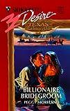 Billionaire Bridegroom (Texas Cattleman's Club) (Silhouette Desire, 1244)