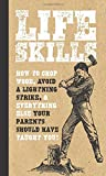 img - for Life Skills: How to chop wood, avoid a lightning strike, and everything else your parents should have taught you! book / textbook / text book