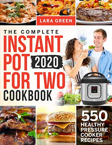 The Complete Instant Pot For Two Cookbook: 550 Healthy Pressure Cooker Recipes (Instant Pot Duo Cookbook For Two) by Lara Green
