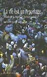 La vie est un reportage : Anthologie du reportage littéraire polonais par Carlier