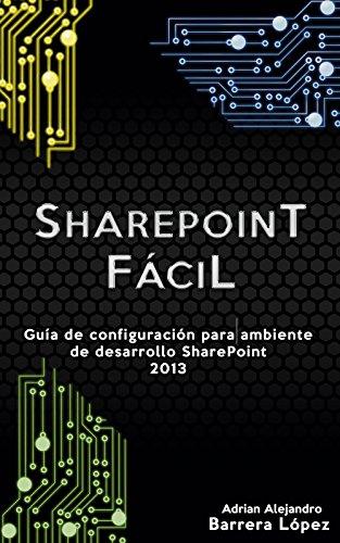 SharePoint Fácil: Guía de configuración para ambiente de desarrollo SharePoint 2013 (Spanish Edition)