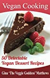Vegan Cooking: 50 Delectable Vegan Dessert Recipes: Natural Foods - Special Diet - Desserts
