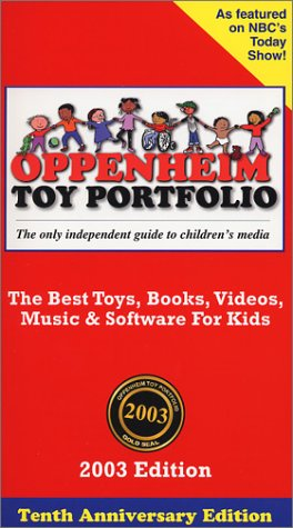 Oppenheim Toy Portfolio, 2003: The Best Toys, Books, Videos, Music & Software for Kids