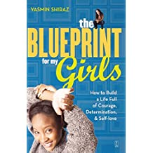 The Blueprint for My Girls: How to Build a Life Full of Courage, Determination, & Self-love
