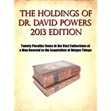 The Holdings of Dr. David Powers 2013 edition- Twenty Peculiar Items in the Vast Collections of a Man Devoted to the Acquisition of Unique Things